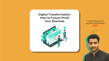 Digital Transformation: How to Future-Proof Your Business